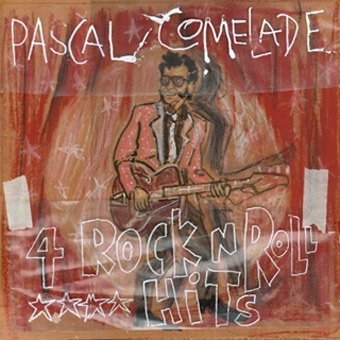 "PASCAL COMELADE : ""4 rock 'n' roll hits"", Vivonzeureux! Records, 2012"