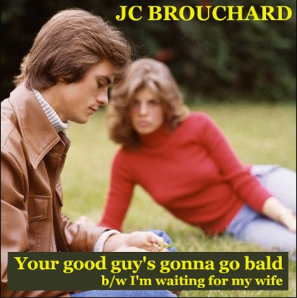 "JC BROUCHARD :""Your good guy's gonna go bald"", Vivonzeureux! Records, 2009"