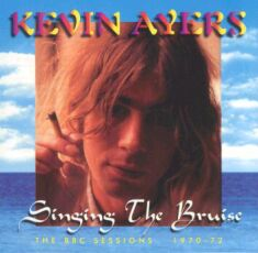 Kevin Ayers, Singing the bruise,BBC sessions 1970-1972
