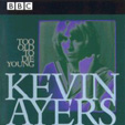 Kevin Ayers, Too old to die young, BBC live and sessions 1972-1976